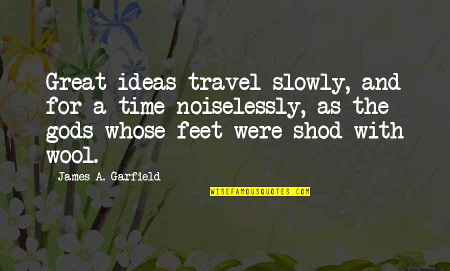 Travel Feet Quotes By James A. Garfield: Great ideas travel slowly, and for a time