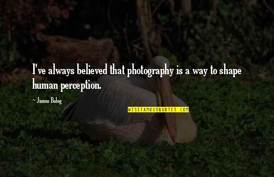 Travel Feet Quotes By James Balog: I've always believed that photography is a way