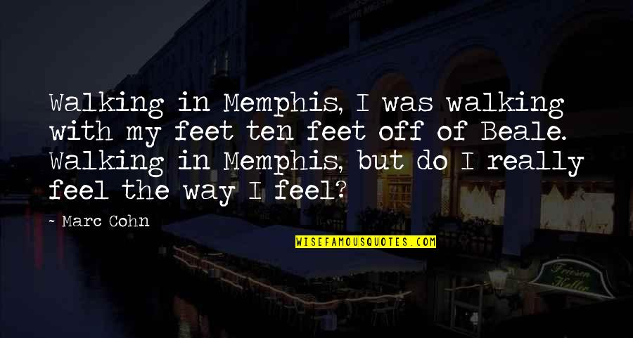 Travel Feet Quotes By Marc Cohn: Walking in Memphis, I was walking with my