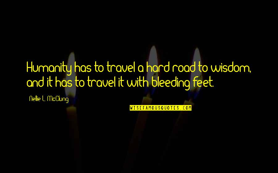 Travel Feet Quotes By Nellie L. McClung: Humanity has to travel a hard road to