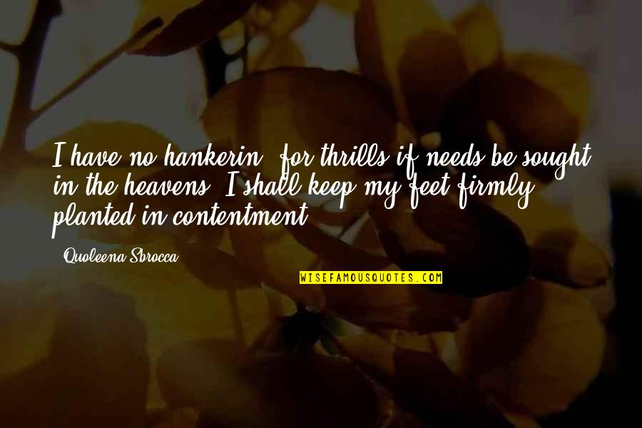 Travel Feet Quotes By Quoleena Sbrocca: I have no hankerin' for thrills if needs