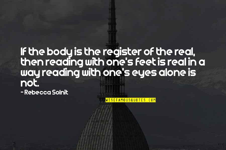 Travel Feet Quotes By Rebecca Solnit: If the body is the register of the