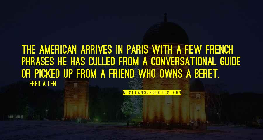 Travel Guide Quotes By Fred Allen: The American arrives in Paris with a few