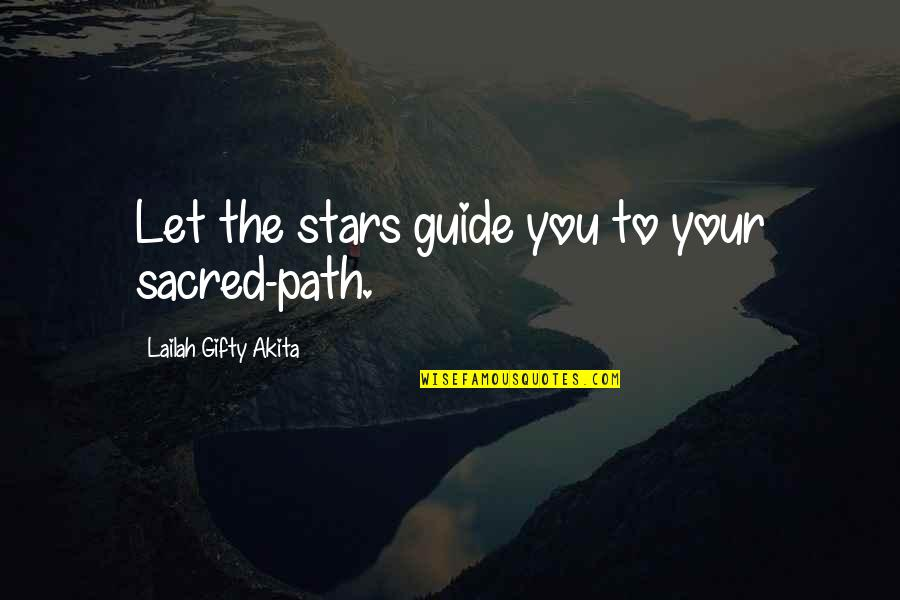 Travel Guide Quotes By Lailah Gifty Akita: Let the stars guide you to your sacred-path.