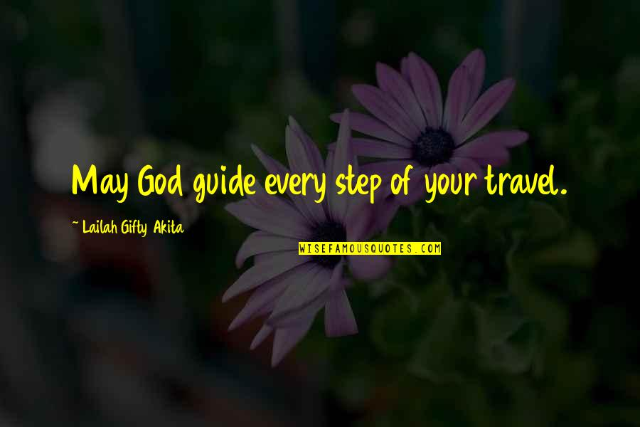 Travel Guide Quotes By Lailah Gifty Akita: May God guide every step of your travel.