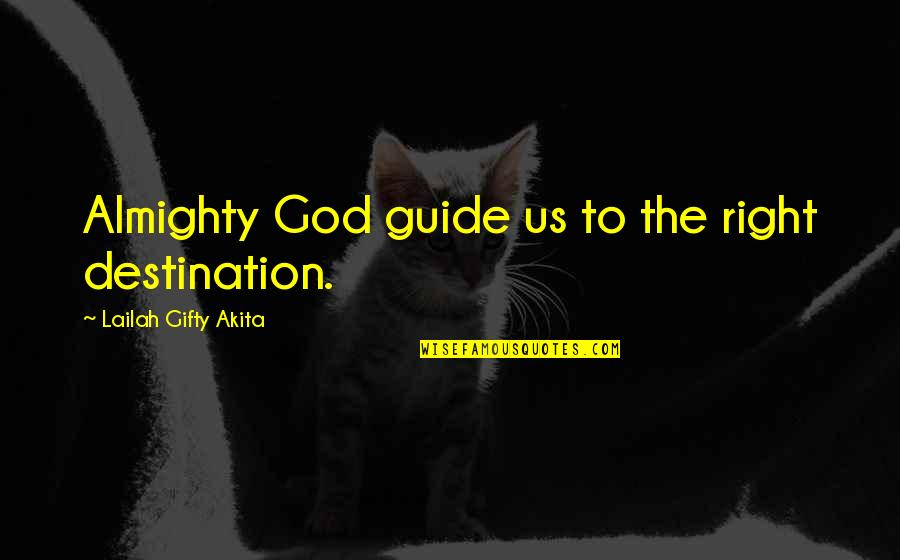 Travel Guide Quotes By Lailah Gifty Akita: Almighty God guide us to the right destination.