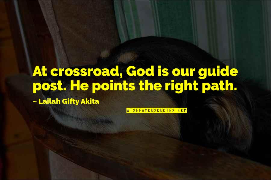 Travel Guide Quotes By Lailah Gifty Akita: At crossroad, God is our guide post. He