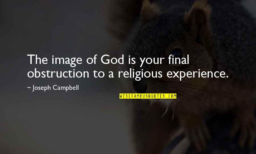 Travel In Your 20s Quotes By Joseph Campbell: The image of God is your final obstruction