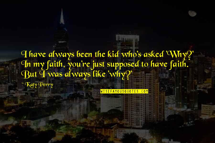 Travel In Your 20s Quotes By Katy Perry: I have always been the kid who's asked