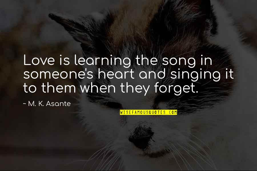 Travel In Your 20s Quotes By M. K. Asante: Love is learning the song in someone's heart