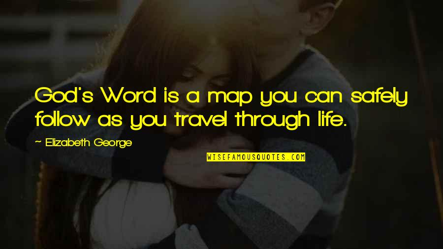 Travel Safely Quotes By Elizabeth George: God's Word is a map you can safely