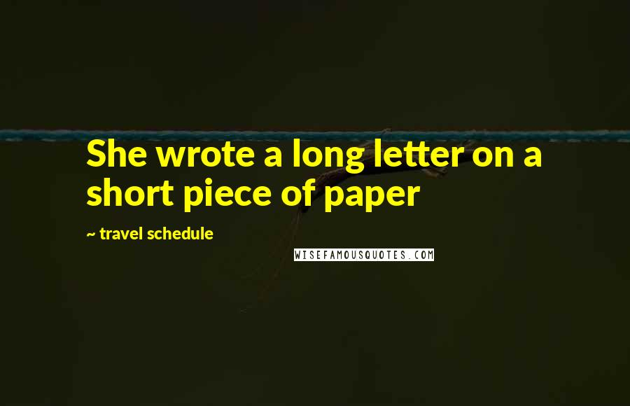 Travel Schedule quotes: She wrote a long letter on a short piece of paper