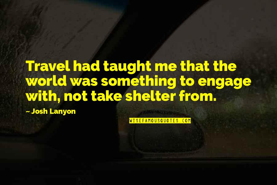 Travel The World With Me Quotes By Josh Lanyon: Travel had taught me that the world was