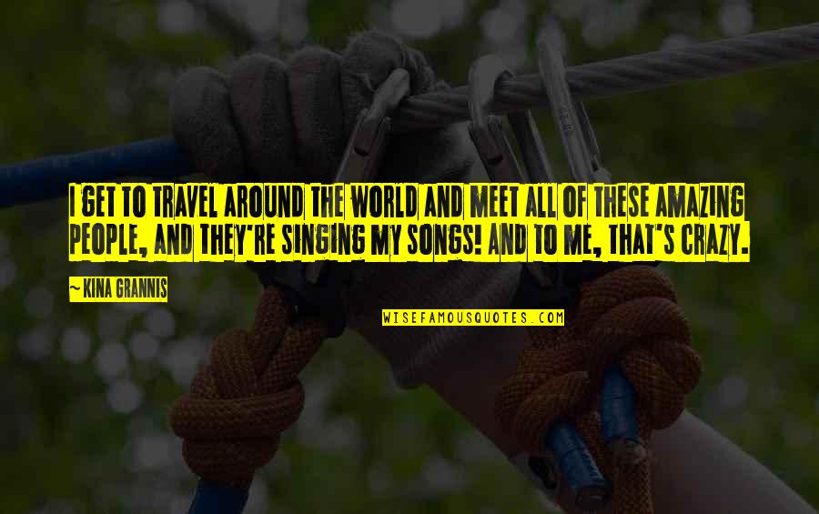 Travel The World With Me Quotes By Kina Grannis: I get to travel around the world and