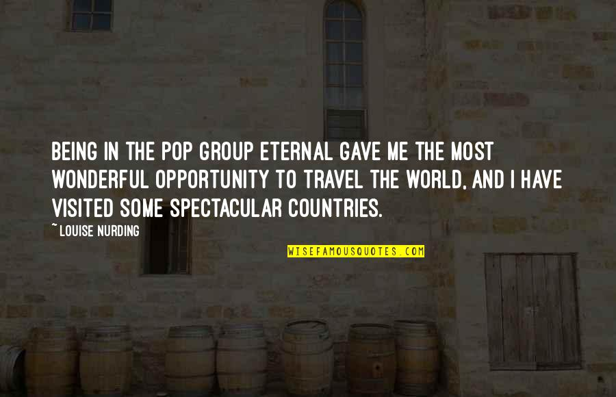 Travel The World With Me Quotes By Louise Nurding: Being in the pop group Eternal gave me