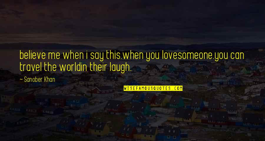 Travel The World With Me Quotes By Sanober Khan: believe me when i say this.when you lovesomeone.you