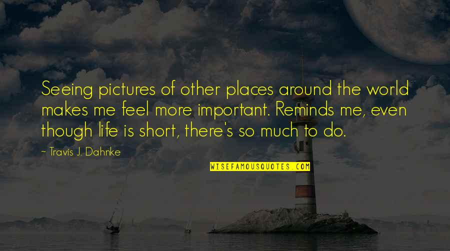 Travel The World With Me Quotes By Travis J. Dahnke: Seeing pictures of other places around the world
