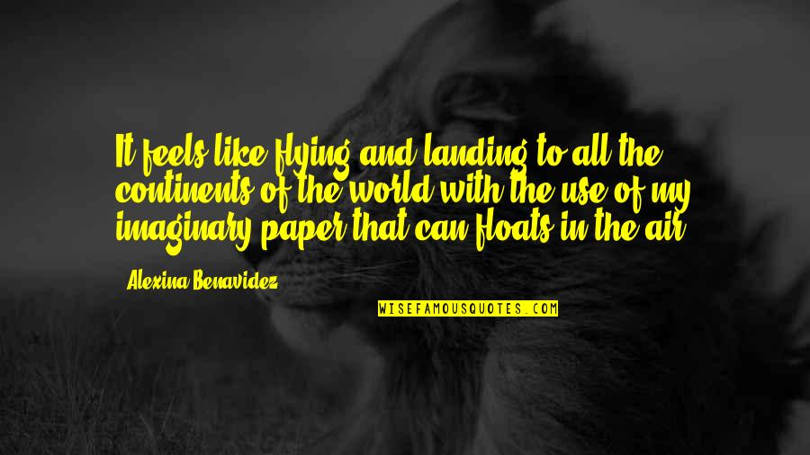 Travel Writing Quotes By Alexina Benavidez: It feels like flying and landing to all