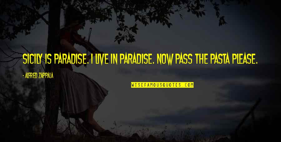 Travel Writing Quotes By Alfred Zappala: Sicily is paradise. I live in paradise. Now