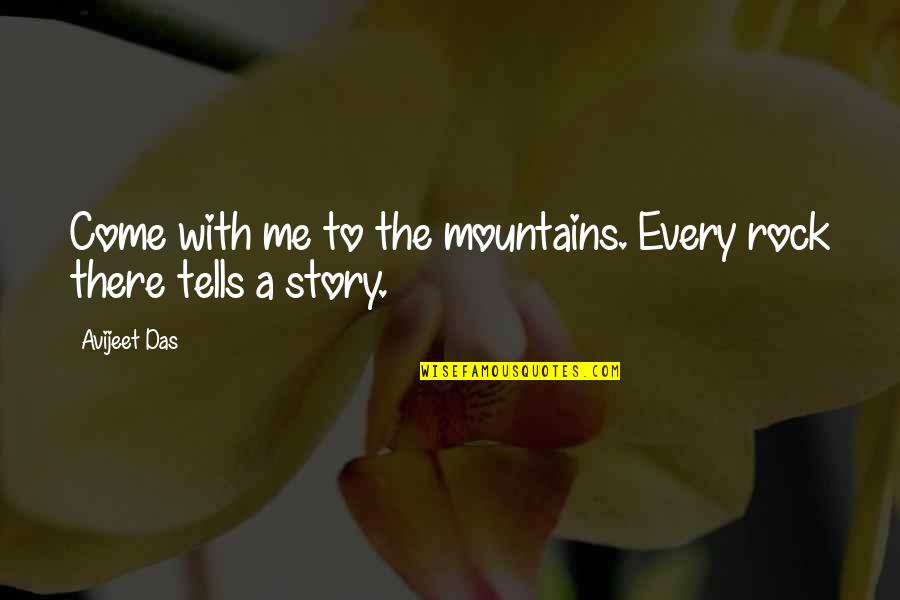 Travel Writing Quotes By Avijeet Das: Come with me to the mountains. Every rock