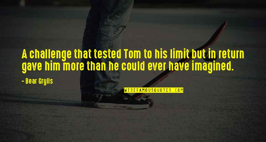 Travel Writing Quotes By Bear Grylls: A challenge that tested Tom to his limit