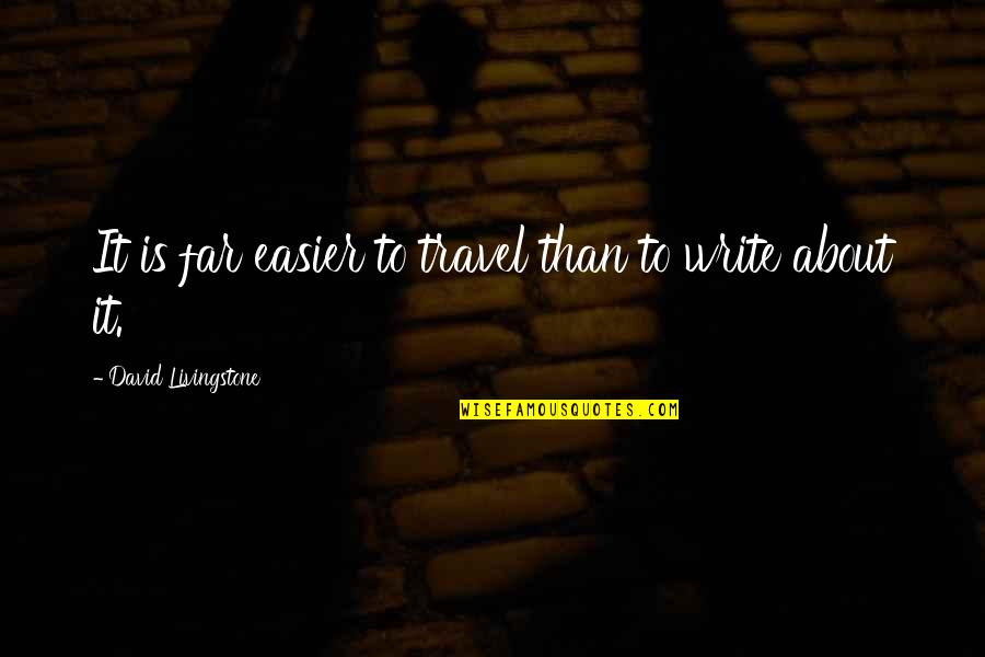 Travel Writing Quotes By David Livingstone: It is far easier to travel than to