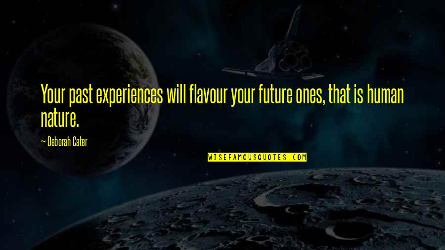 Travel Writing Quotes By Deborah Cater: Your past experiences will flavour your future ones,