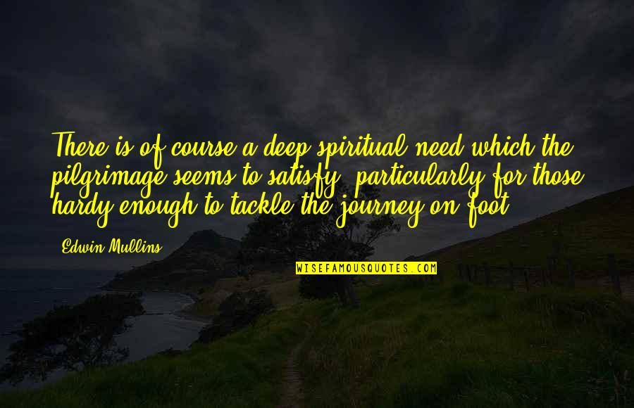 Travel Writing Quotes By Edwin Mullins: There is of course a deep spiritual need