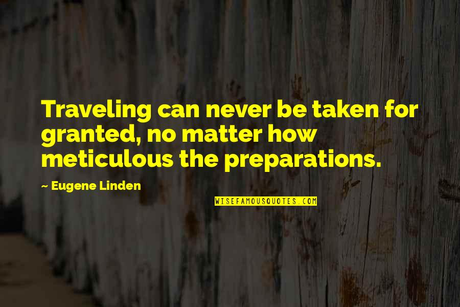 Travel Writing Quotes By Eugene Linden: Traveling can never be taken for granted, no