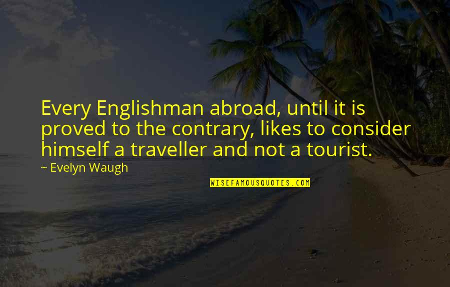 Travel Writing Quotes By Evelyn Waugh: Every Englishman abroad, until it is proved to