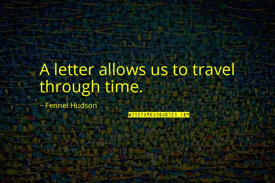 Travel Writing Quotes By Fennel Hudson: A letter allows us to travel through time.