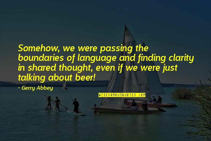 Travel Writing Quotes By Gerry Abbey: Somehow, we were passing the boundaries of language