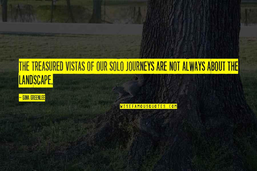 Travel Writing Quotes By Gina Greenlee: The treasured vistas of our solo journeys are