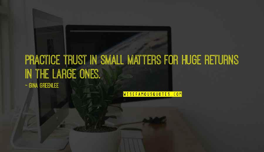 Travel Writing Quotes By Gina Greenlee: Practice trust in small matters for huge returns