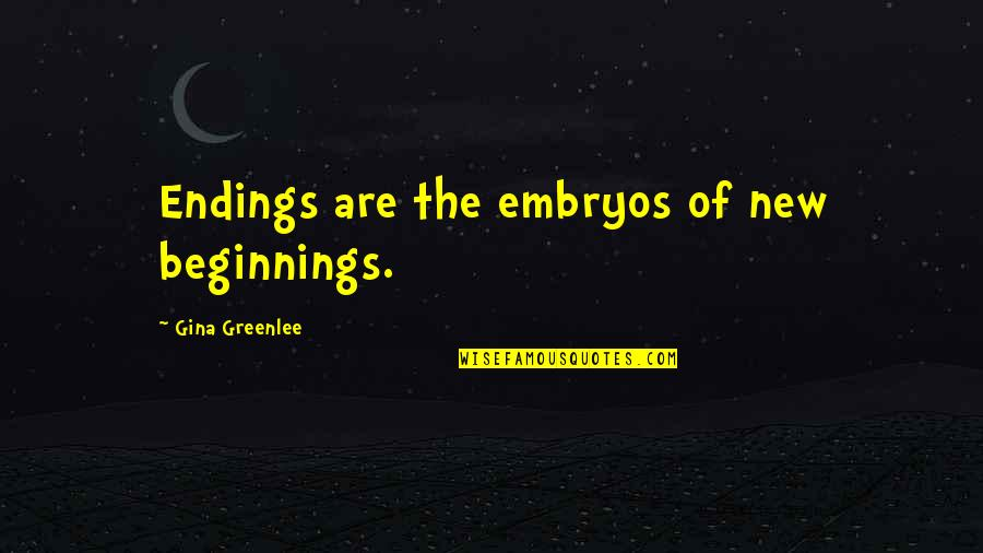 Travel Writing Quotes By Gina Greenlee: Endings are the embryos of new beginnings.