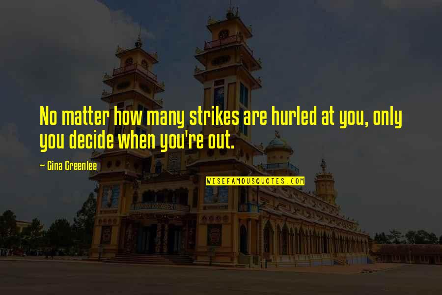 Travel Writing Quotes By Gina Greenlee: No matter how many strikes are hurled at