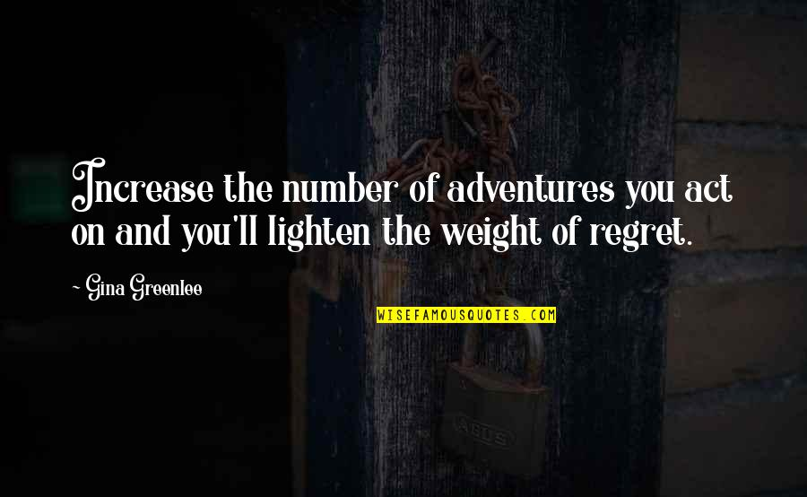 Travel Writing Quotes By Gina Greenlee: Increase the number of adventures you act on