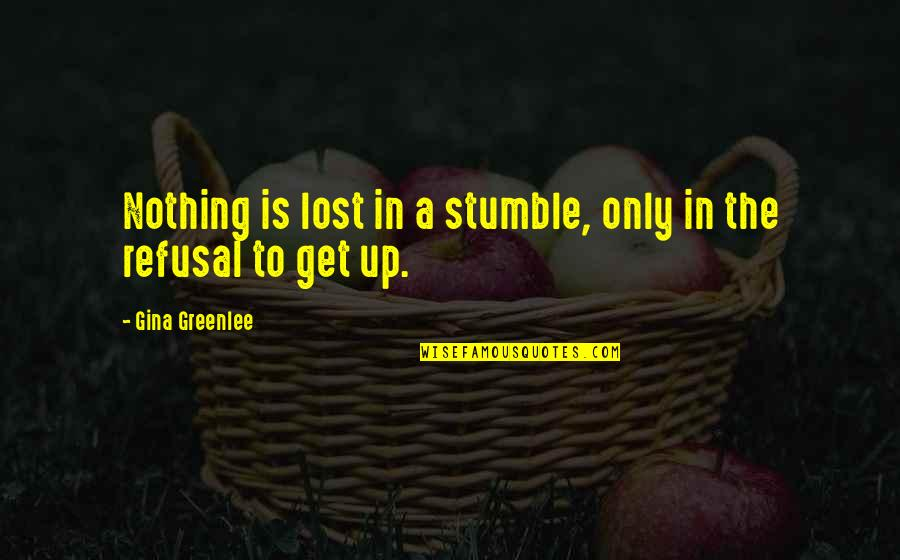 Travel Writing Quotes By Gina Greenlee: Nothing is lost in a stumble, only in