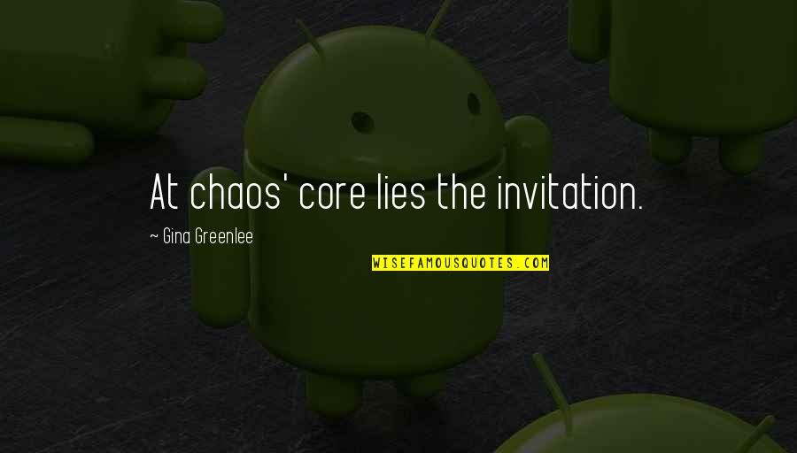 Travel Writing Quotes By Gina Greenlee: At chaos' core lies the invitation.