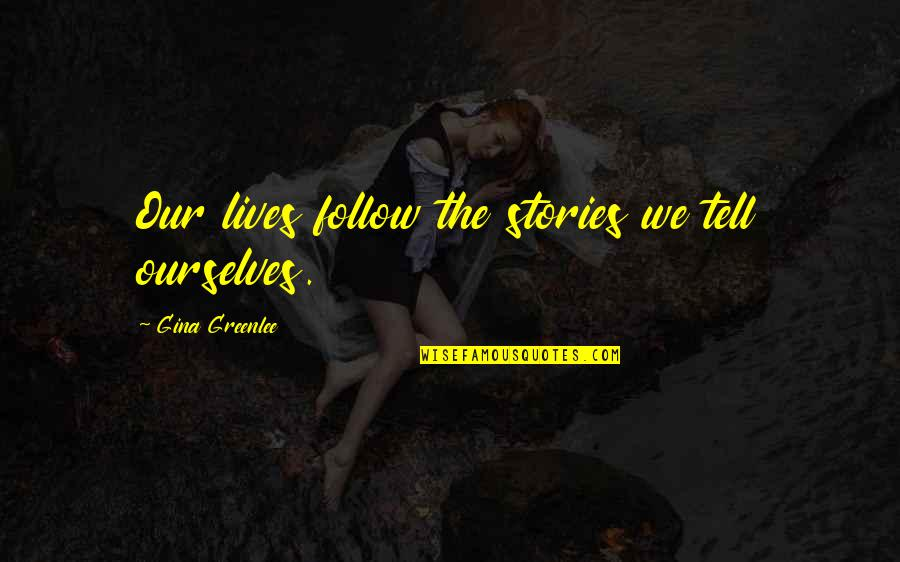 Travel Writing Quotes By Gina Greenlee: Our lives follow the stories we tell ourselves.