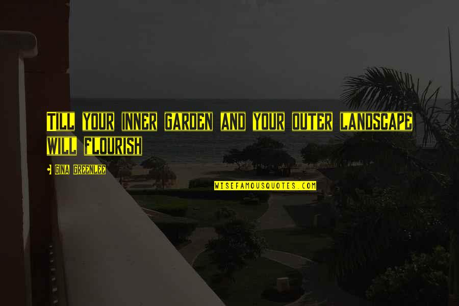 Travel Writing Quotes By Gina Greenlee: Till your inner garden and your outer landscape