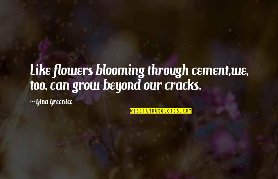 Travel Writing Quotes By Gina Greenlee: Like flowers blooming through cement,we, too, can grow