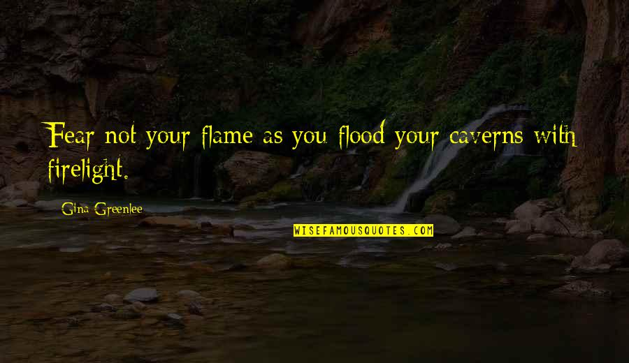 Travel Writing Quotes By Gina Greenlee: Fear not your flame as you flood your