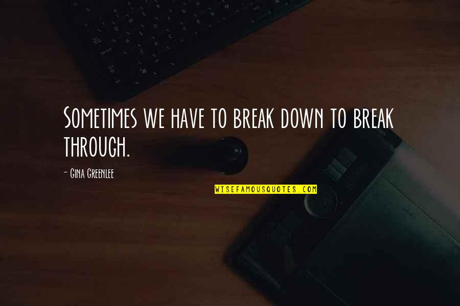 Travel Writing Quotes By Gina Greenlee: Sometimes we have to break down to break