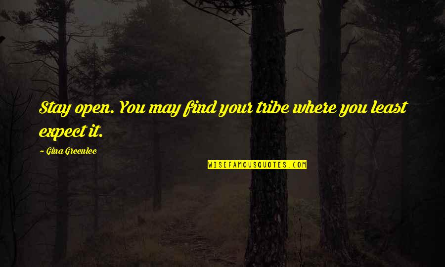 Travel Writing Quotes By Gina Greenlee: Stay open. You may find your tribe where