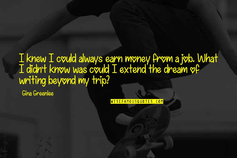 Travel Writing Quotes By Gina Greenlee: I knew I could always earn money from