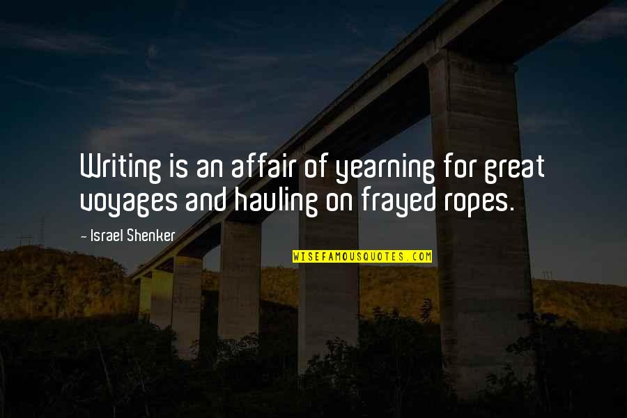 Travel Writing Quotes By Israel Shenker: Writing is an affair of yearning for great