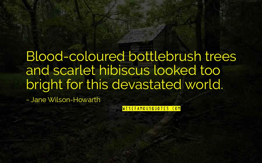Travel Writing Quotes By Jane Wilson-Howarth: Blood-coloured bottlebrush trees and scarlet hibiscus looked too
