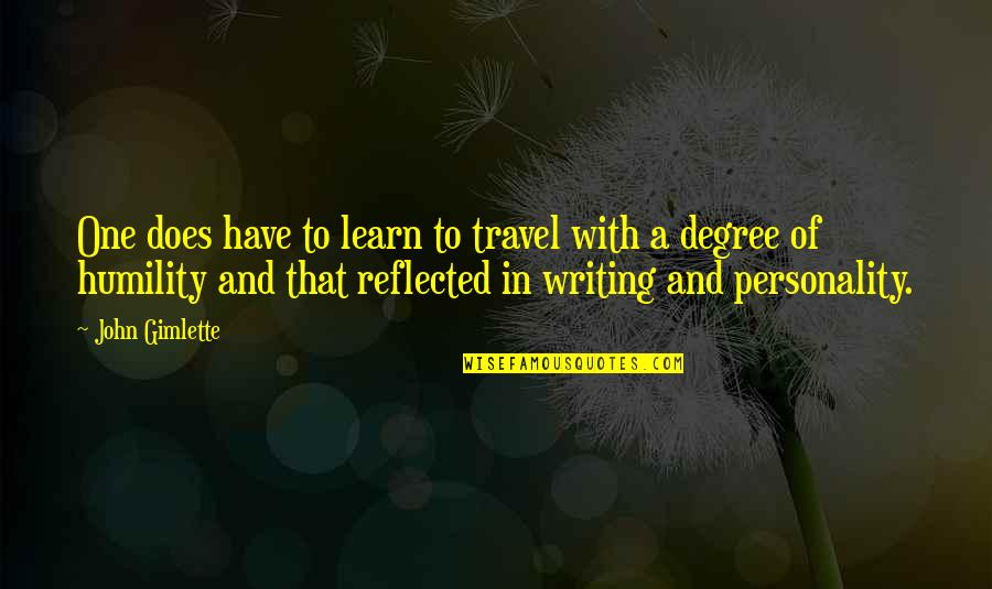 Travel Writing Quotes By John Gimlette: One does have to learn to travel with