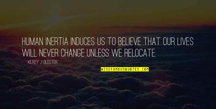 Travel Writing Quotes By Kilroy J. Oldster: Human inertia induces us to believe that our